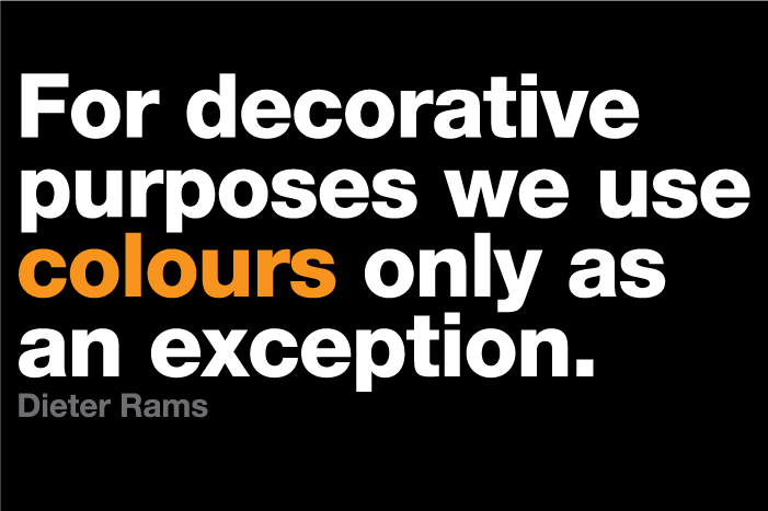 For decorative purposes we use colours only as an exception - Dieter Rams
