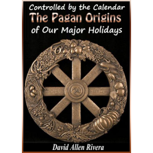 Controlled By The Calendar The Pagan Origins Of Our Major Holidays Cover