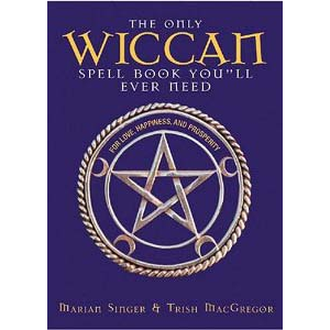 The Only Wiccan Spell Book You Will Ever Need For Love Happiness And Prosperity Cover
