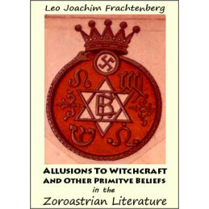 Allusions To Witchcraft And Other Primitve Beliefs In The Zoroastrian Literature Cover