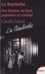 La Bastoche : Une histoire du Paris populaire et criminel