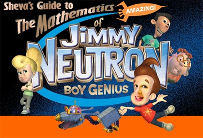The Mathematics of Jimmy Neutron-Sheva Apelbaum