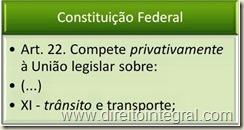 Constituição Federal - CF - Art. 22, XI - Competência Privativa da União para Legislar sobre trânsito.