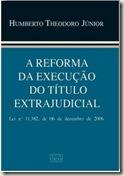 Livro. A Reforma da Execução do Título Extrajudicial. Humberto Theodoro Júnior.