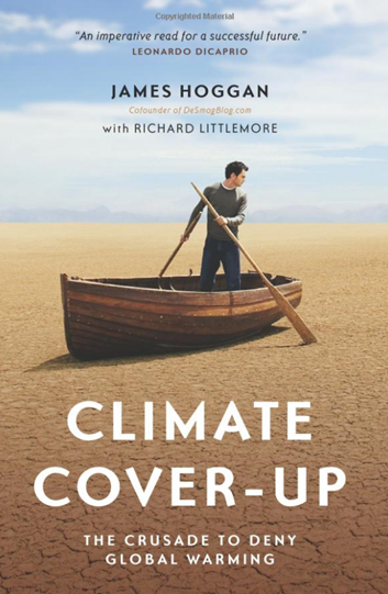 Climate Cover-Up: The Crusade to Deny Global Warming. By James Hogan