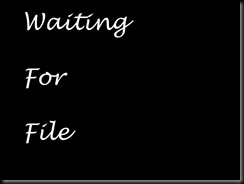 Waiting for File