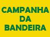 CAMPANHA DA BANDEIRA