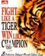 Fight Like a Tiger, Win like a Champion