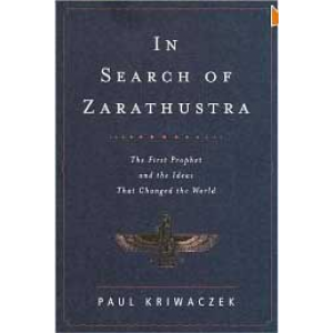 In Search Of Zarathustra The First Prophet And The Ideas That Changed The World Cover
