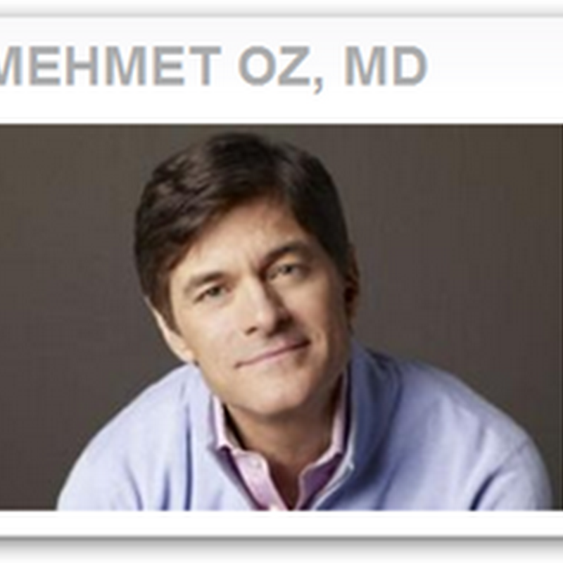 Dr. Oz Has Colon Polyp (Pre-Cancerous Growth) Found During Routine Colonoscopy–He Follows His Own Advice and Is A Good Role Model for The Rest of Us (A Rare Find Today)