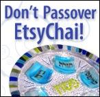 Don't Passover EtsyChai!