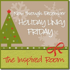 Holiday Linky Friday @ The Inspired Room