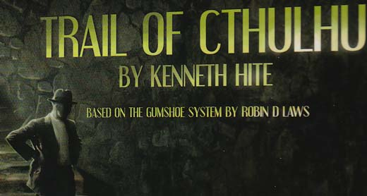 [Image from the cover of the book. 'Trail of Cthulhu, by Kenneth Hite, based on the GUMSHOE system by Robin D Laws']