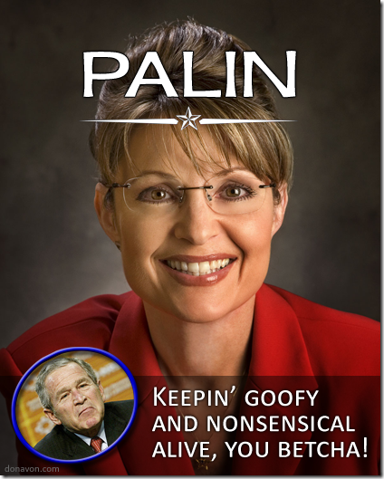Palin, keepin' goofy and nonsensical alive, you betcha!
