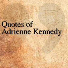 Quotes of Adrienne Kennedy