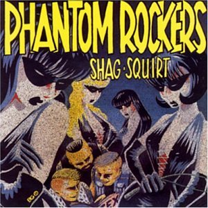 Phantom Rockers - Shag-Squirt [2003]