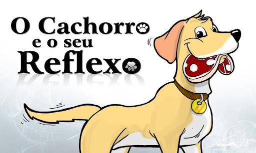 O Cachorro e o seu Reflexo