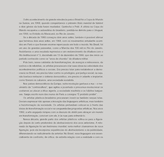 """""""Pois bem, nesse caldeirão de transformações, de avanços e retrocessos, de sonhos e de rebeldias, os artistas procuravam criar suas obras na velocidade dos acontecimentos políticos e sociais.""""- texto de Fábio Magalhães"""