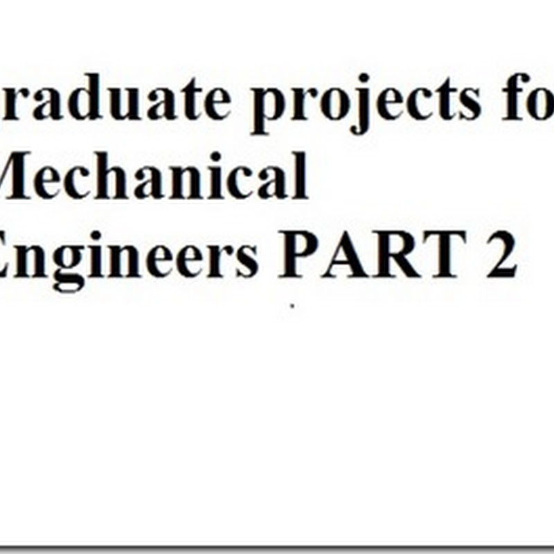 Graduate projects for Mechanical Engineers PART 2