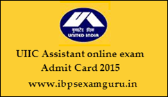 UIIC Assistant online Exam Admit card 2015
