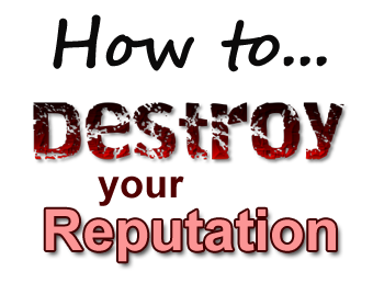 how to destroy reputation