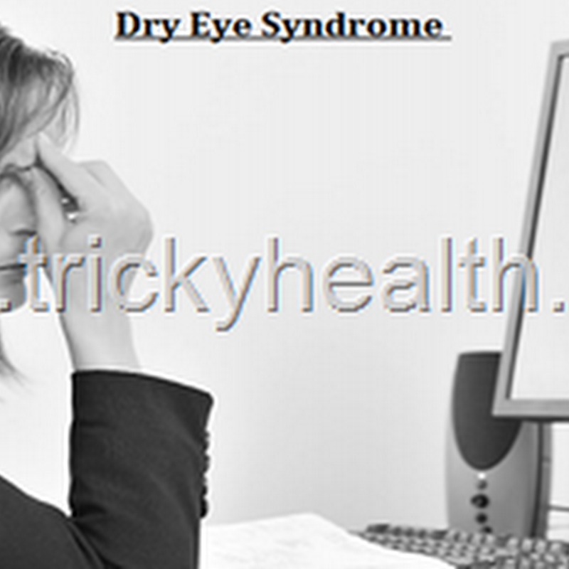 MEDICAL EDUCATION ON DRY EYE SYNDROME ALONG WITH EYE CARING HEALTH TIPS
