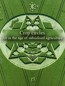 Crop circles - Art in the age of subsidised agriculture Cover