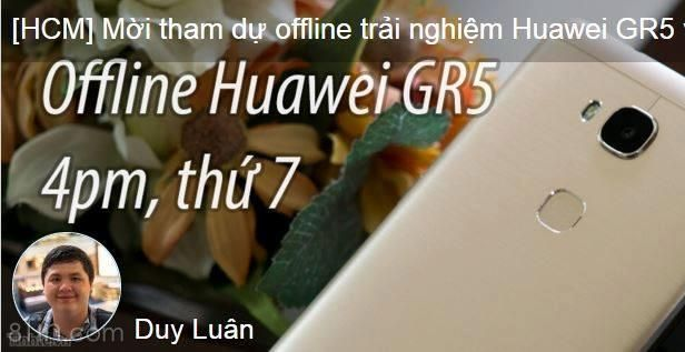 Offline trải nghiệm Huawei GR5 cùng Tinh Tế.