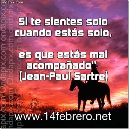 Si te sientes solo cuando estás solo, es que estás mal acompañado Sartre