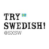 Try Swedish @SXSW