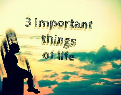 3 Important Things Of Life