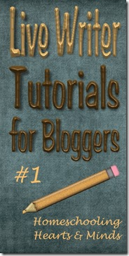 livewriter tutorials for bloggers at Homeschooling Hearts & Minds