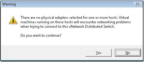 Warning: there are no physical adapters selected for one or more hosts. Virtual machines running on these hsots will encounter networking problems when trying to connect to this vNetwork Distributed Switch. Do you want to continue?