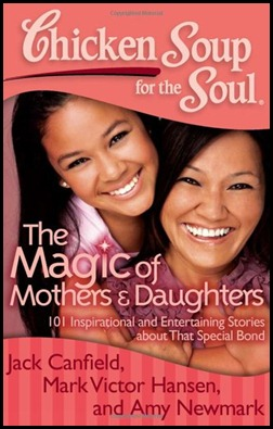 Chicken Soup for the Soul the Magic of Mothers and Daughters