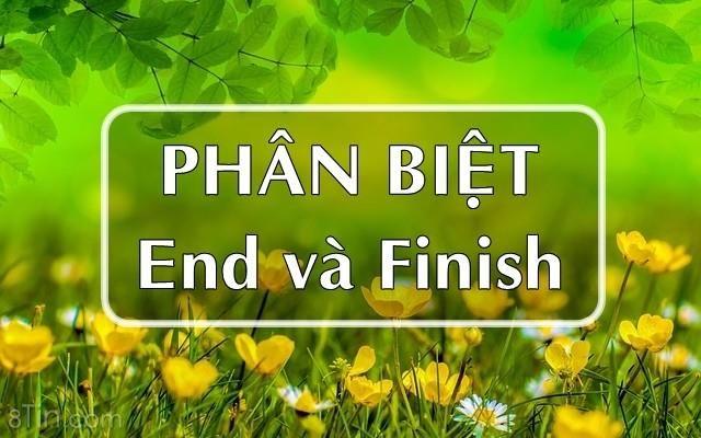 End và Finish đều có nghĩa là kết thúc, chấm dứt việc