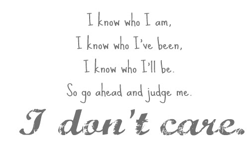 Go Ahead And Judge Me Quotes: I Dont Care Quotes. QuotesGram