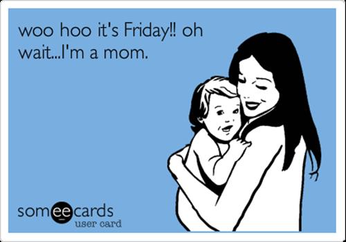 oh wait I'm a mom
