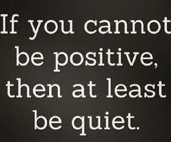 If you cannot be positive then be quite - Motivational article Quote