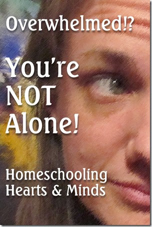 Overwhelmed by your homeschool plans?  You're not alone!  Homeschooling Hearts & Minds