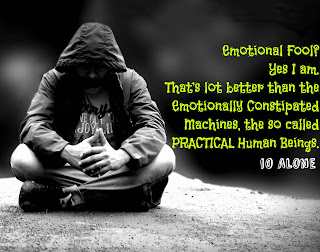 Emotional Fool Yes I Am That S Lot Better Than Life Quote