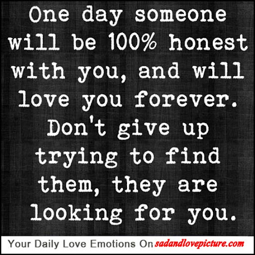 Quotes About Finding The One You Love: One Day Someone Will Be 100% Honest With You, And Will