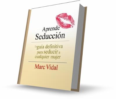 APRENDE SEDUCCIÓN, Marc Vidal [ Libro ] – La guía definitiva para seducir a cualquier mujer desde una perspectiva de mejoramiento interno