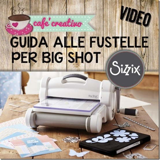 cafecreativo - guida alle fustelle per big shot sizzix - video tutorial