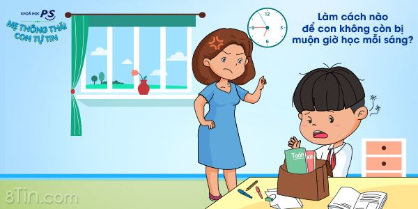 Con luôn bị trễ giờ học mỗi sáng dù mẹ đã cố