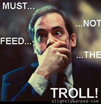 Must not feed the trolls
