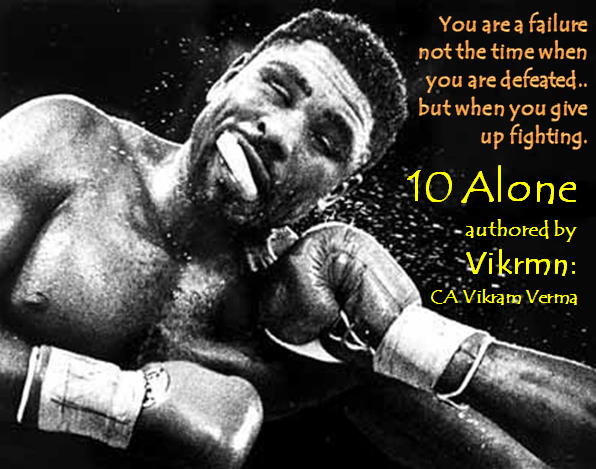 10 Alone Quote by Vikrmn CA Vikram Verma Your are a failure not when you are defeated but when you give yp fighting