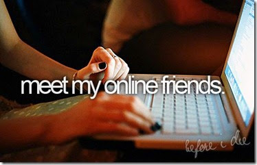 Bucket List - Meet My Online Friends