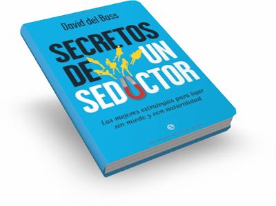 SECRETOS DE UN SEDUCTOR, David del Bass [ Libro ] – Las mejores estrategias de seducción para ligar sin miedo y con naturalidad