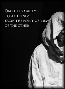 On the inability to see things from the point of view of the other