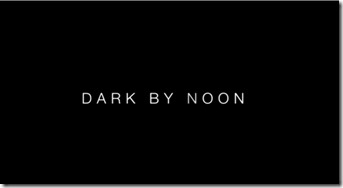 dark by noon